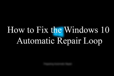 How to Fix the Windows 10 Automatic Repair Loop