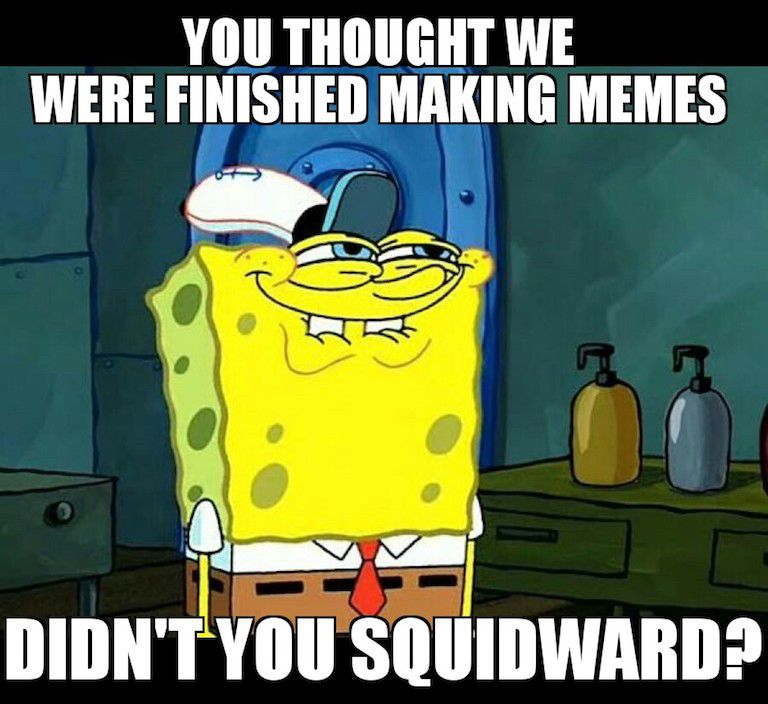 There will never be an end to SpongeBob memes.