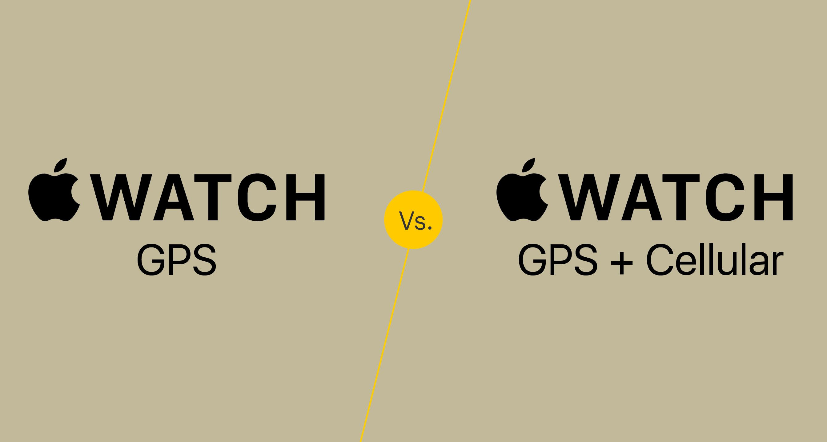 Apple Watch GPS vs. Cellular Apple Watch: Which One Is Better?