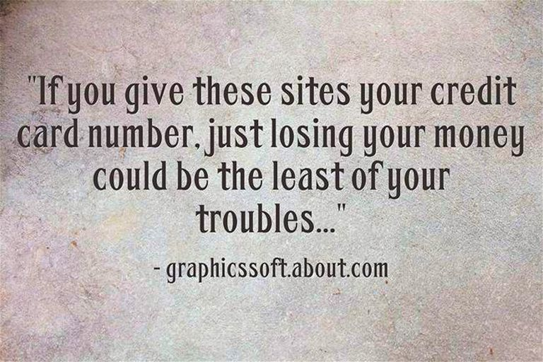 """If you give these sites your credit card number, just losing your money could be the least of your troubles..."""