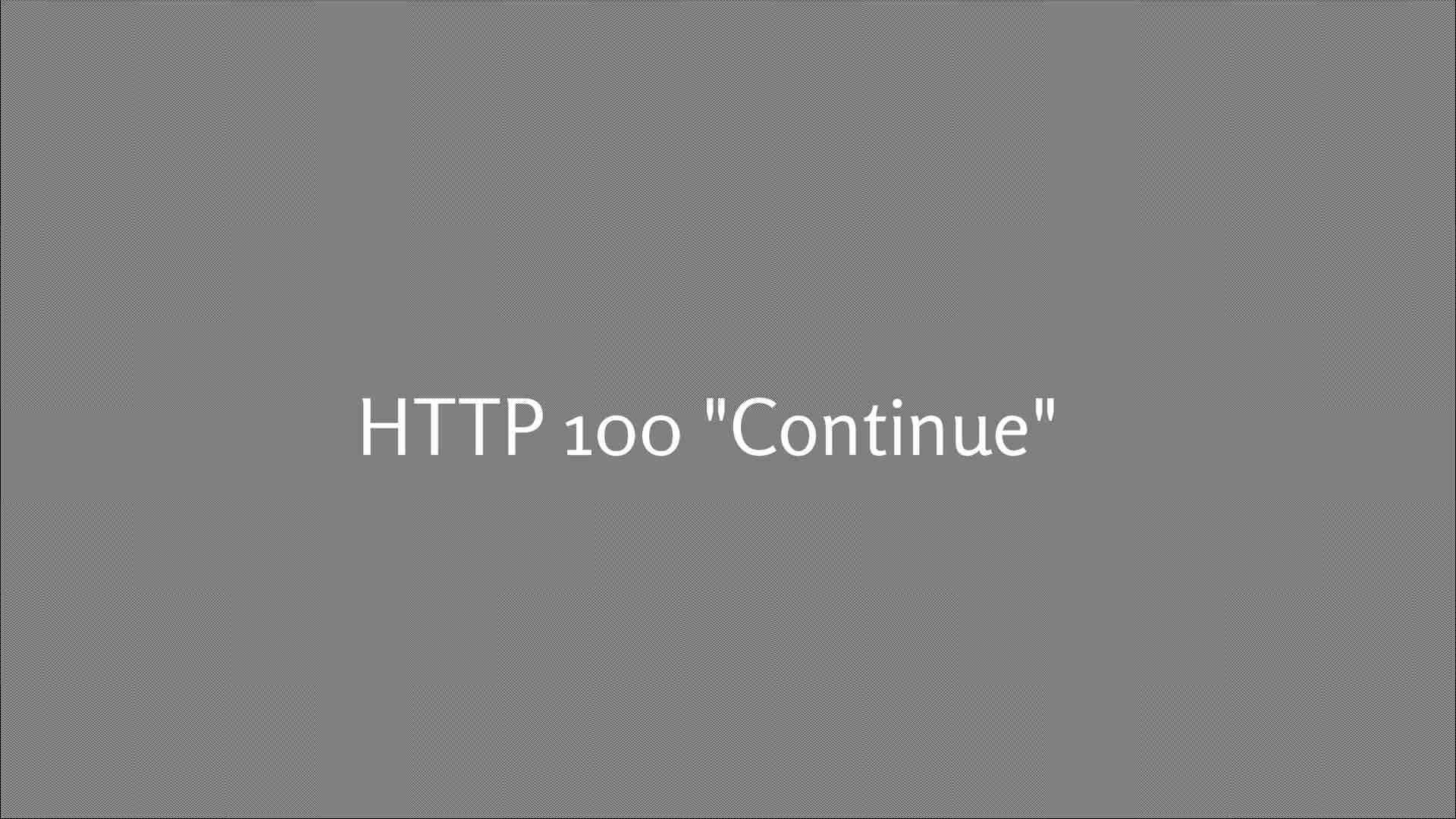 """HTTP 100 """"Continue"""""""
